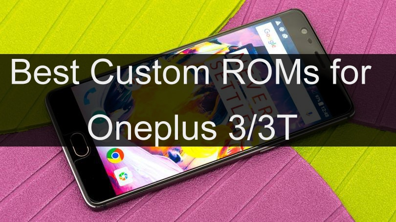 Best Custom Roms for Oneplus 3/3T