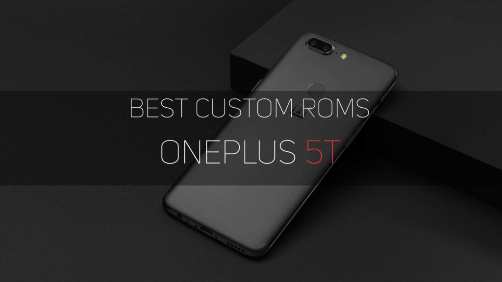 Best Custom ROMs for Oneplus 5T