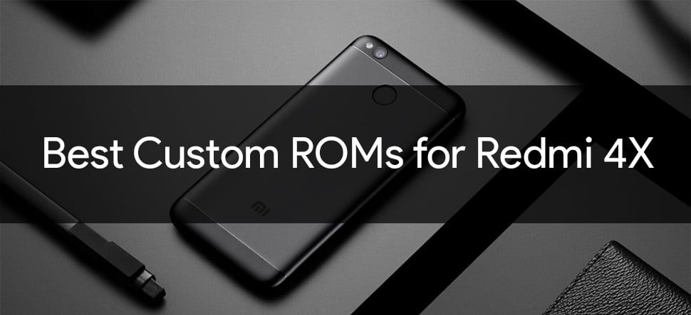 Best Custom ROMs for Redmi 4X