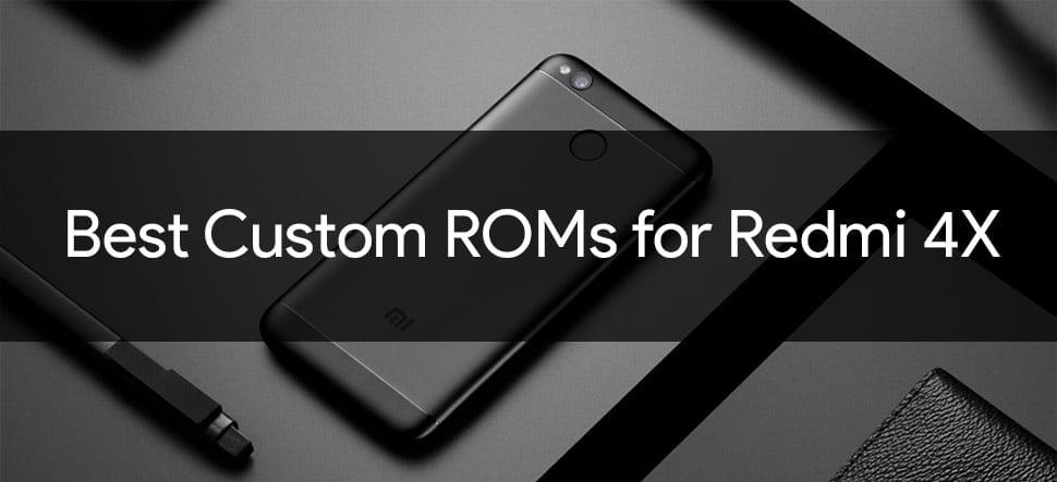Best Custom ROMs for Redmi 4X