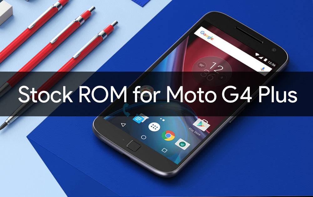 Stock ROM for Moto G4 plus