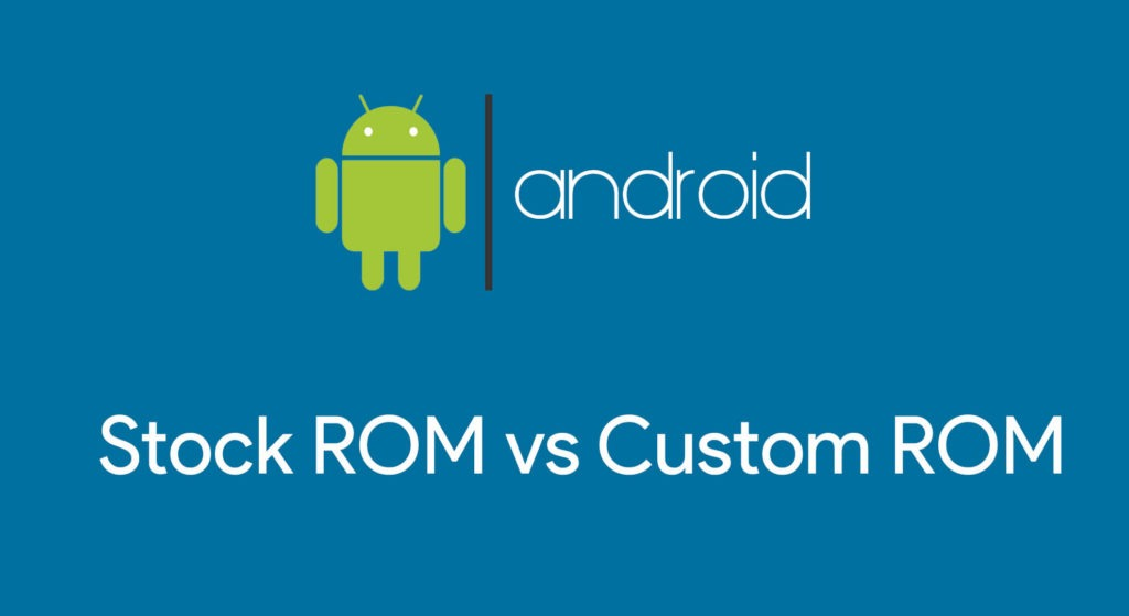 Stock ROM vs Custom ROM