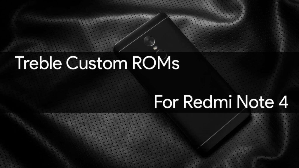 Treble Custom roms for Redmi note 4