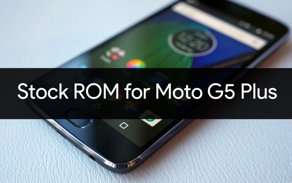 Stock ROM/firmware for Moto G5 Plus