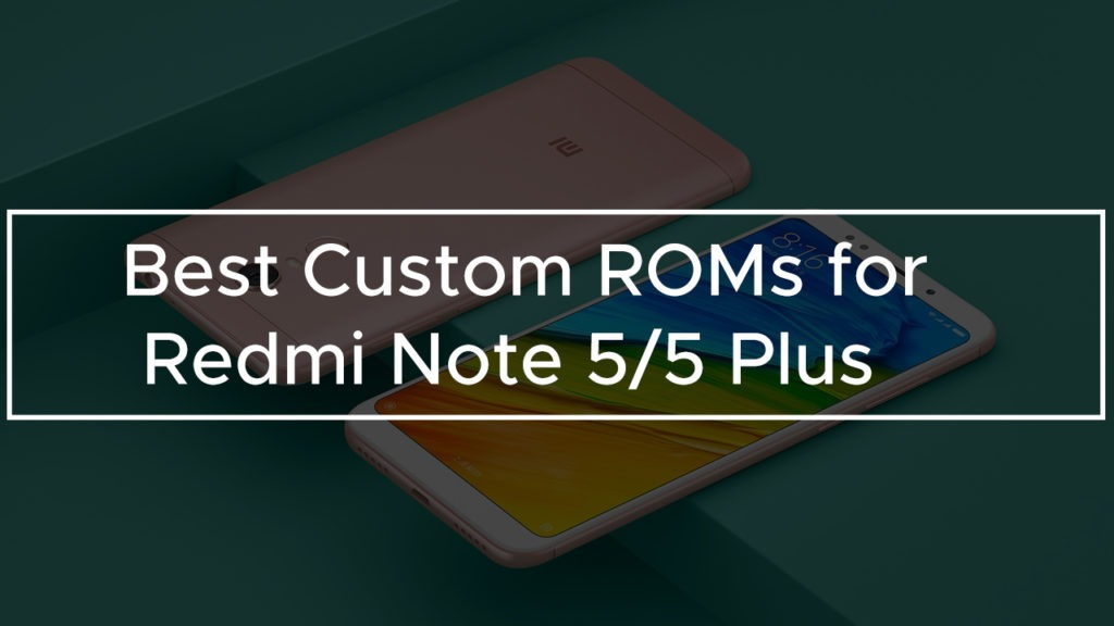 Best Custom ROMs for Redmi Note 5/5 Plus (Vince) | Techorfy