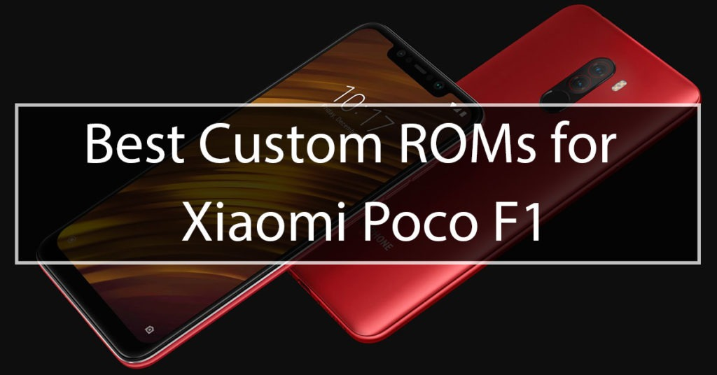 best custom roms for poco f1