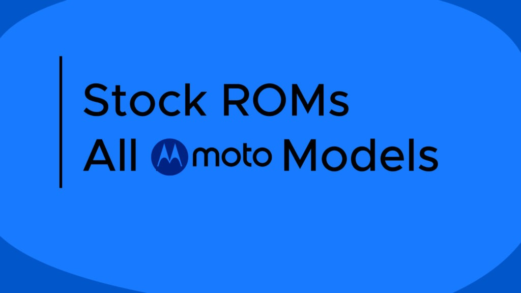 Stock ROMs for Moto G, Moto E, X, Z
