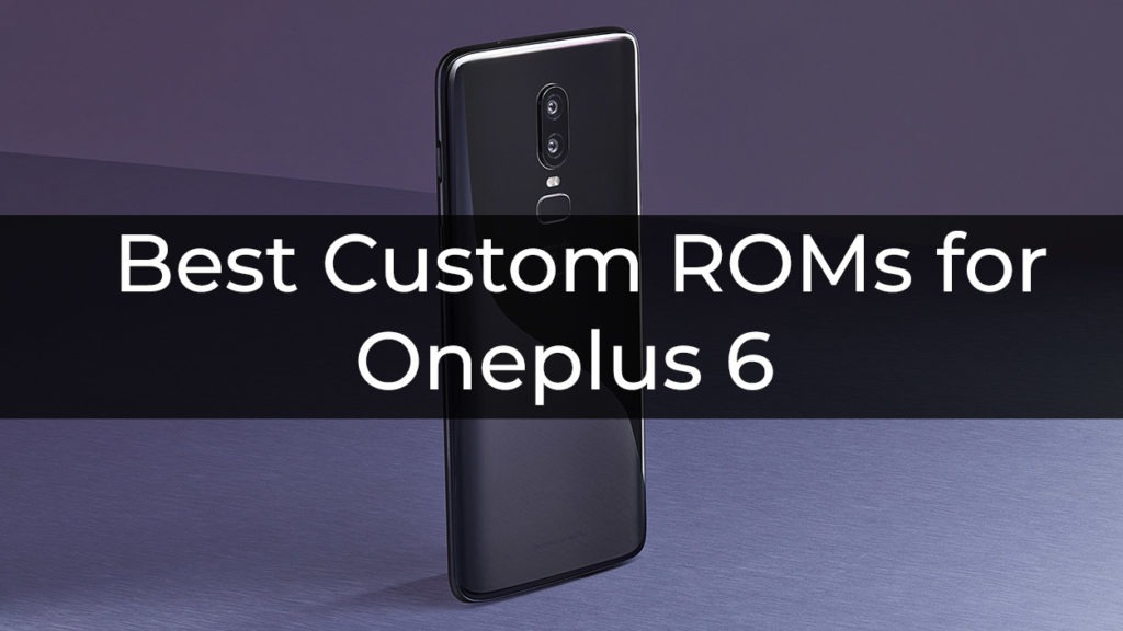 Best Custom ROMs for Oneplus 6
