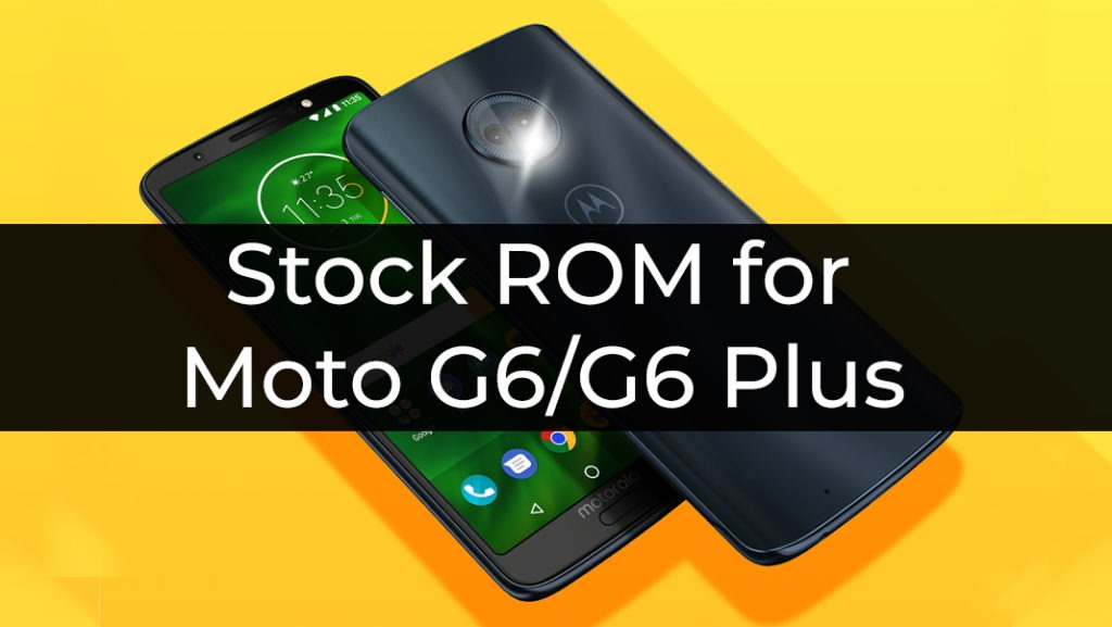 Stock ROM/firmware for Moto G6/G6 Plus