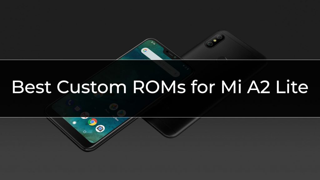 Best Custom ROMs for Mi A2 Lite