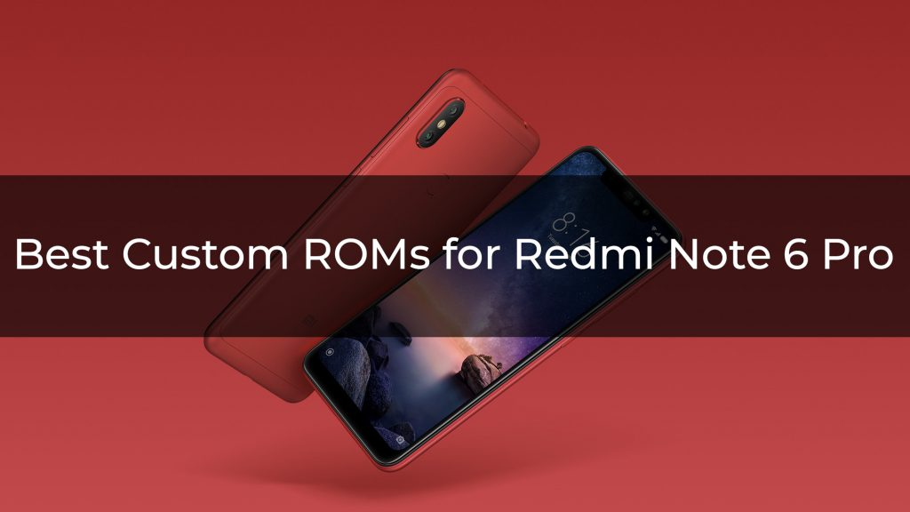 Best Custom ROMs for Redmi Note 6 Pro