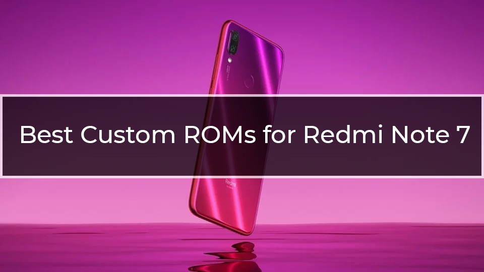 best custom ROMs for Redmi note 7