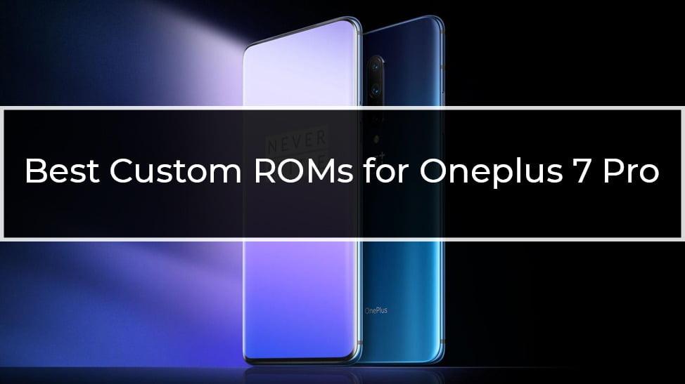 Best Custom ROMs for Oneplus 7 Pro