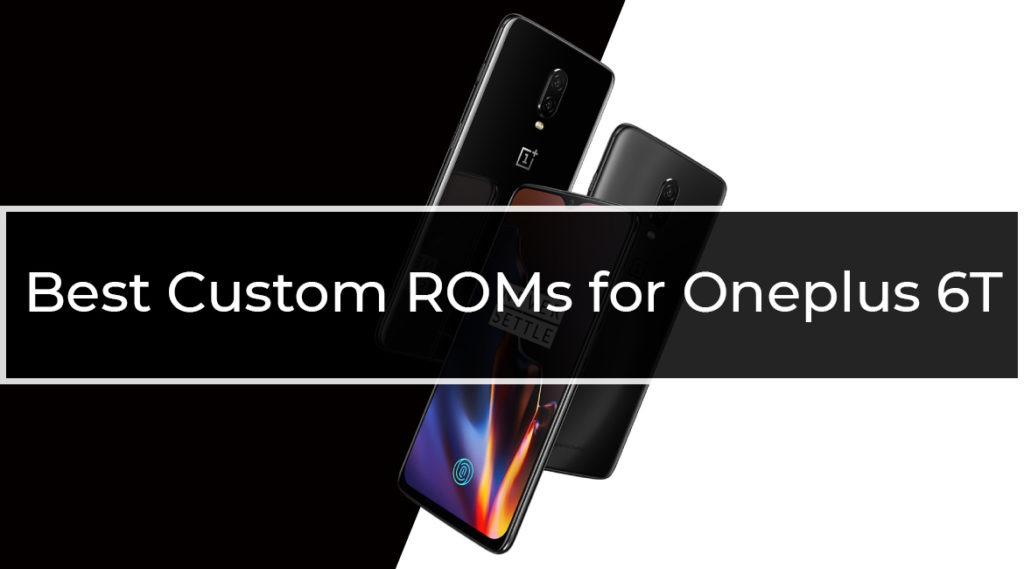 Best Custom ROMs for Oneplus 6T