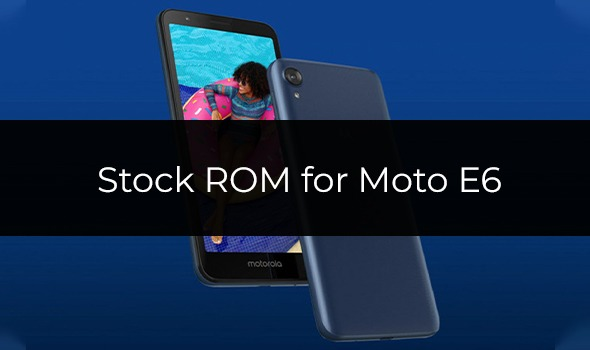 Stock ROM/Firmware for Moto E6