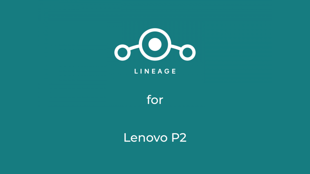 LineageOS 17.1 for Lenovo P2
