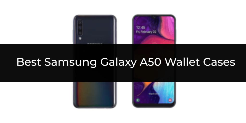 Best Samsung Galaxy A50 Wallet Cases