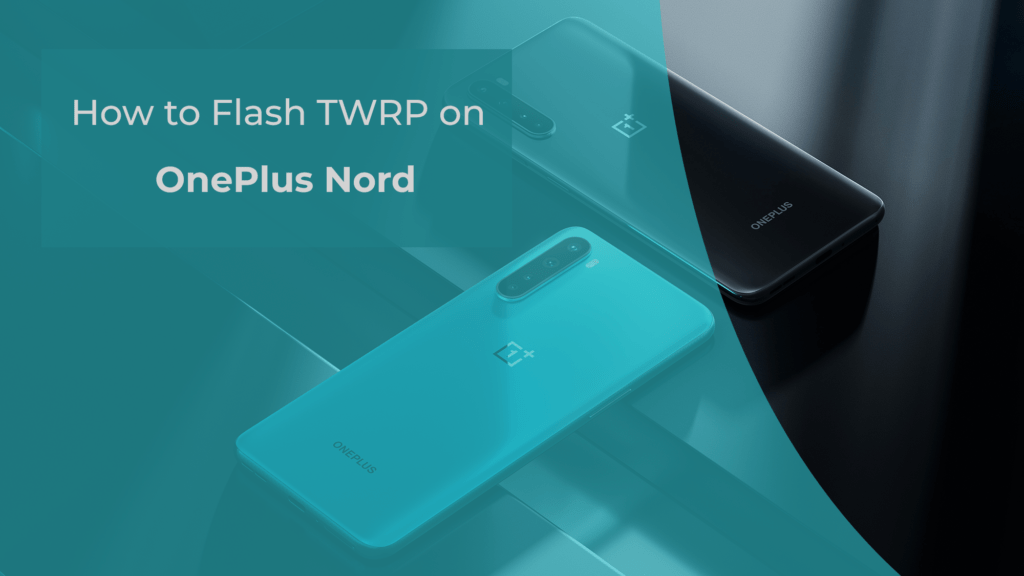 How to Flash TWRP on OnePlus Nord