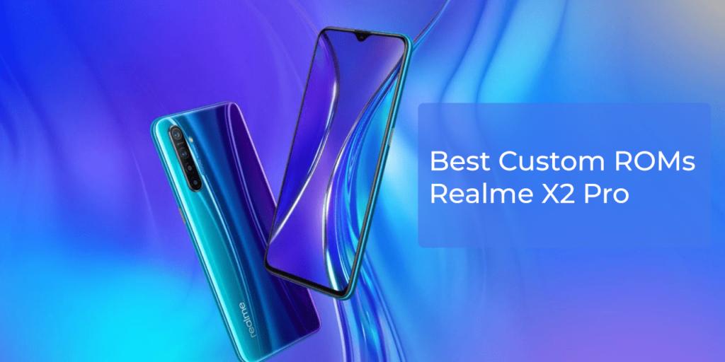 Best Custom ROMs for Realme X2 Pro
