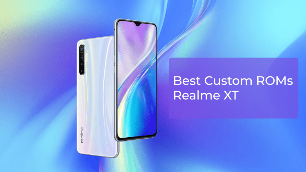 Best Custom ROMs for Realme XT
