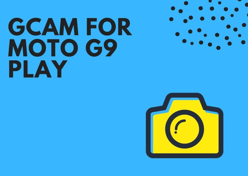 GCam APK for Moto G9 Play