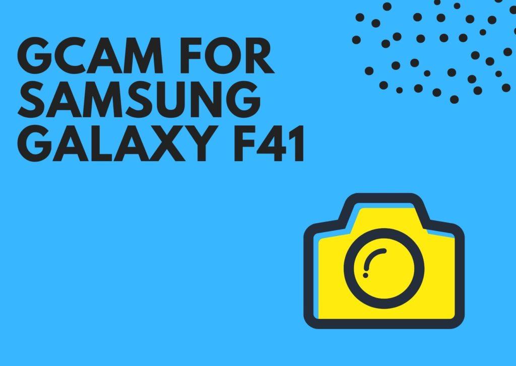 Best GCam for Samsung Galaxy F41
