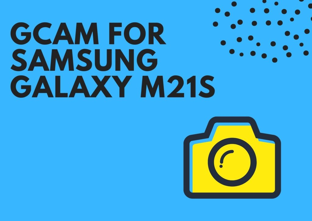 Download Best GCam for Samsung Galaxy M21s