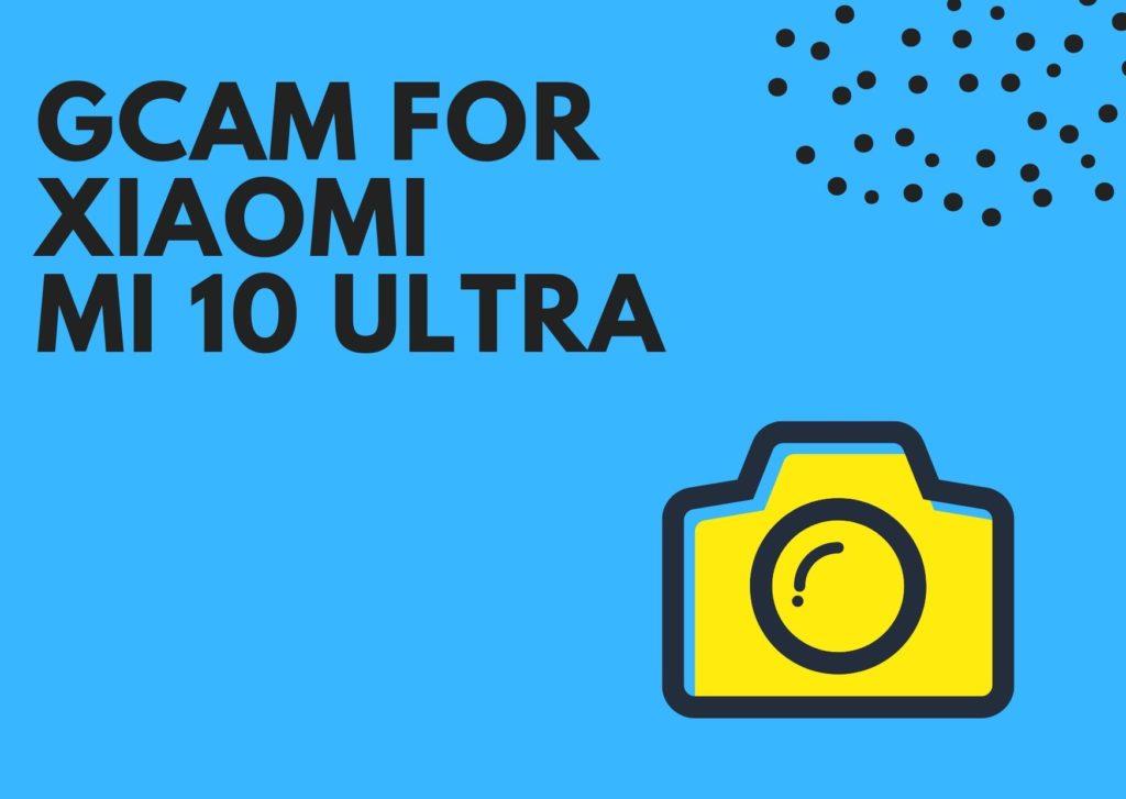 Best GCam for Mi 10 Ultra