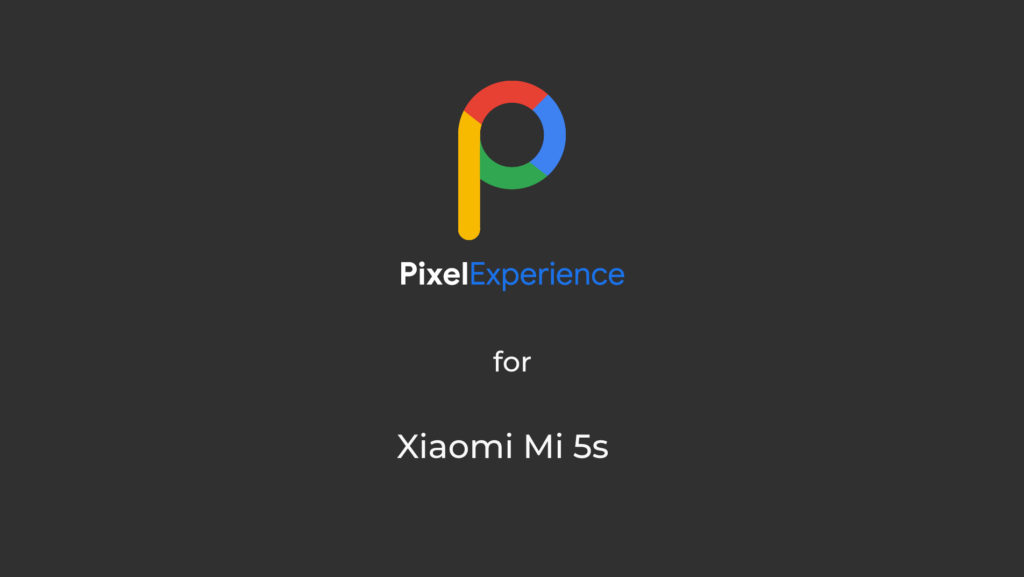 Pixel Experience for Xiaomi Mi 5s Android 11