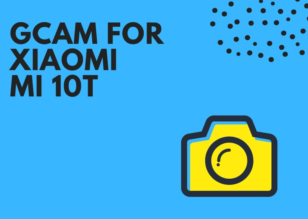 Download Best GCam for Xiaomi Mi 10T