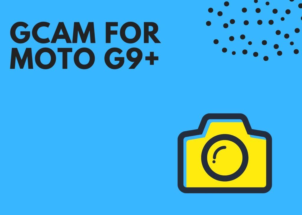 Best GCam for Moto G9 Plus