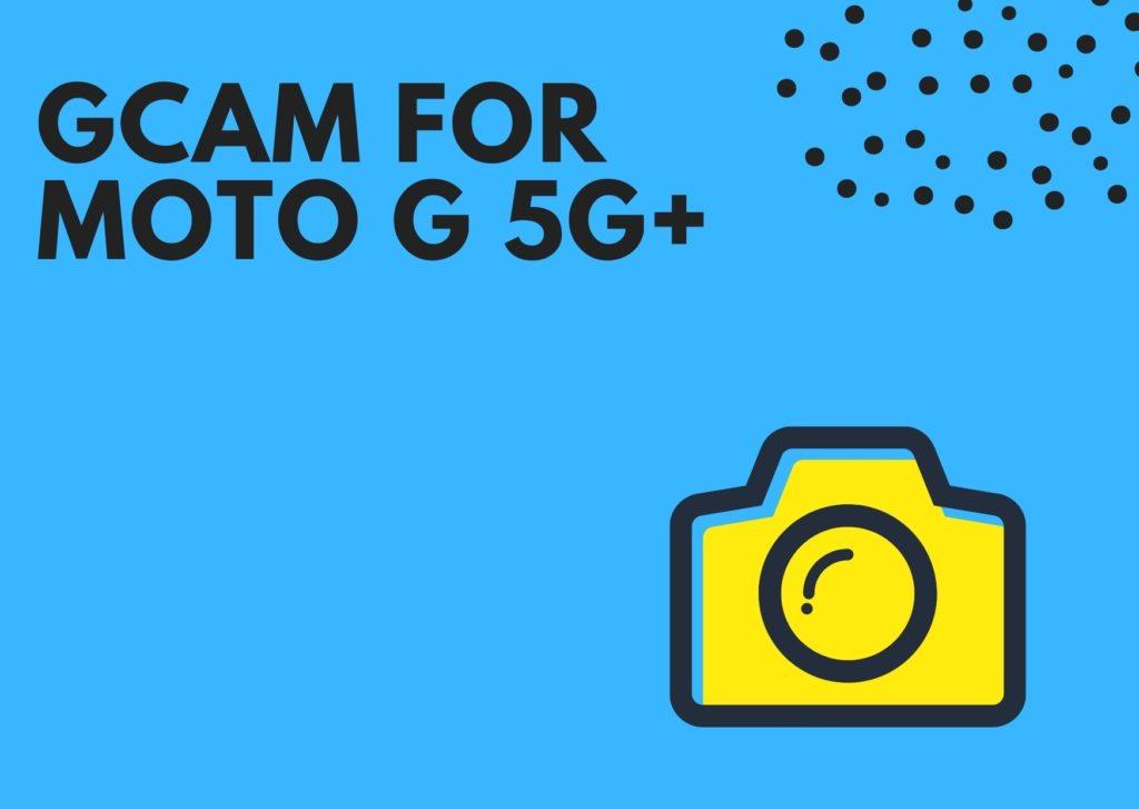 Best GCam for Moto G 5G Plus
